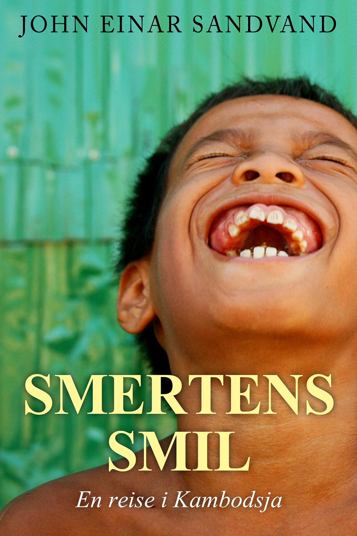 Smertens smil - en reise i Kambodsja. John Einar Sandvand